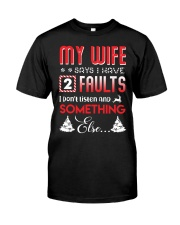My wife says I have 2 faults Classic T-Shirt front