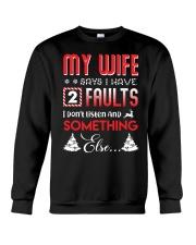 My wife says I have 2 faults Crewneck Sweatshirt thumbnail