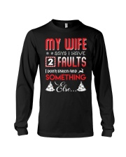 My wife says I have 2 faults Long Sleeve Tee thumbnail