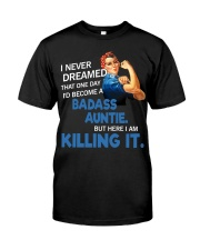 I never dreamed that one day I'd become a badass  Classic T-Shirt front