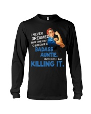 I never dreamed that one day I'd become a badass  Long Sleeve Tee thumbnail