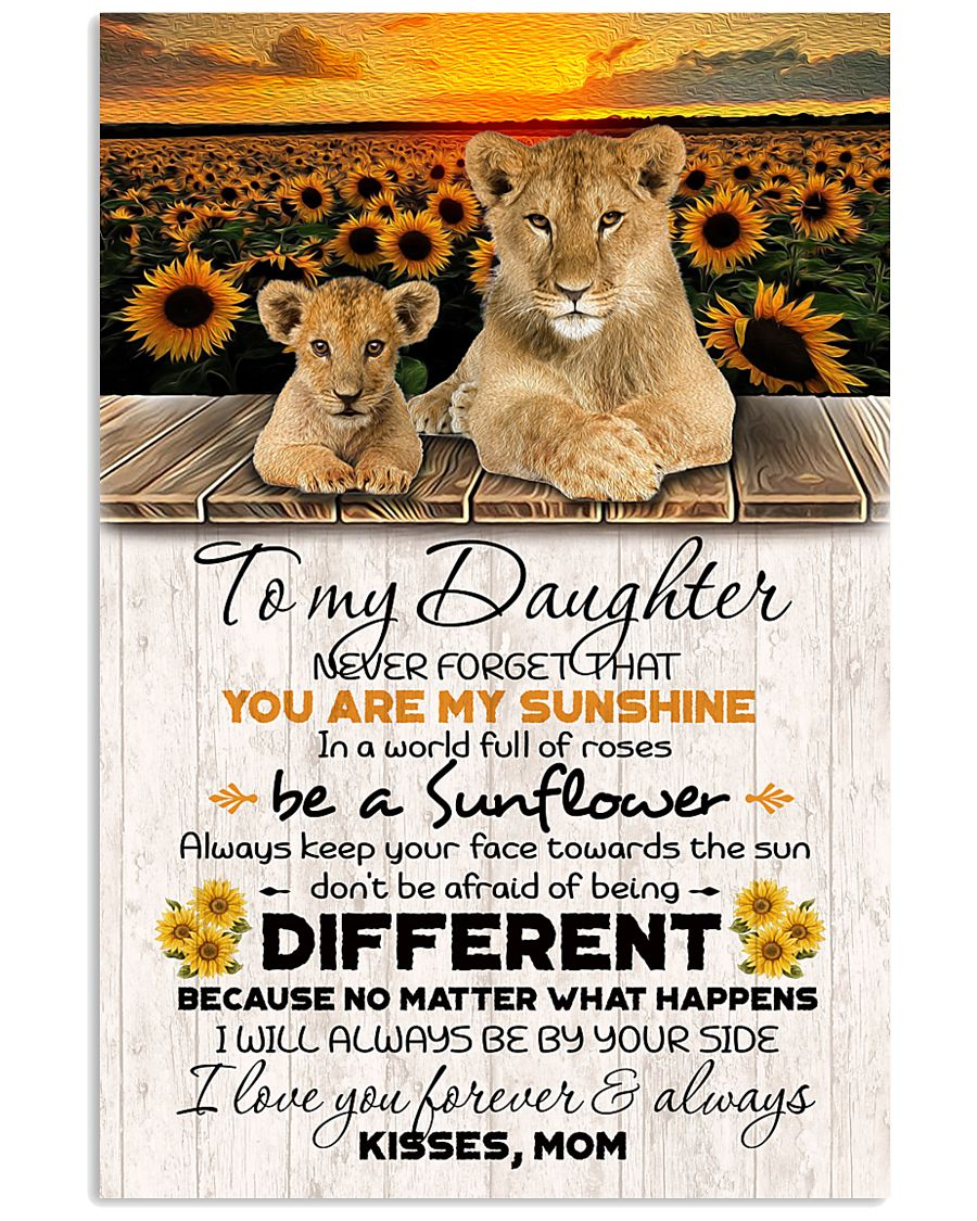 TO DAUGHTER - LION SUNFLOWER - NEVER FORGET THAT 16x24 Poster