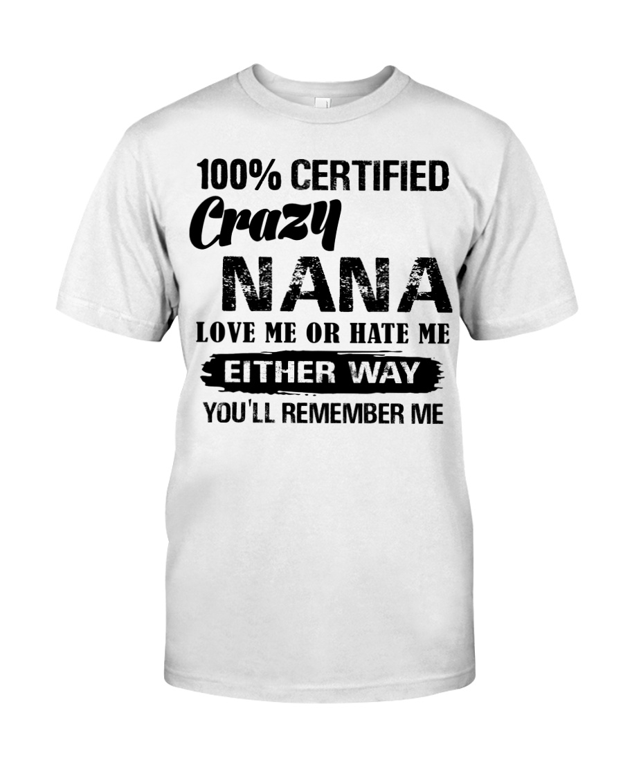 100 crazy Nana love me or hate me either way  Classic T-Shirt