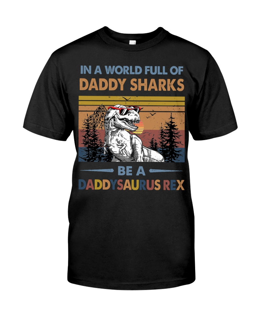 TO DAD - T REX - IN A WORLD FULL OF DADDY SHARKS Classic T-Shirt