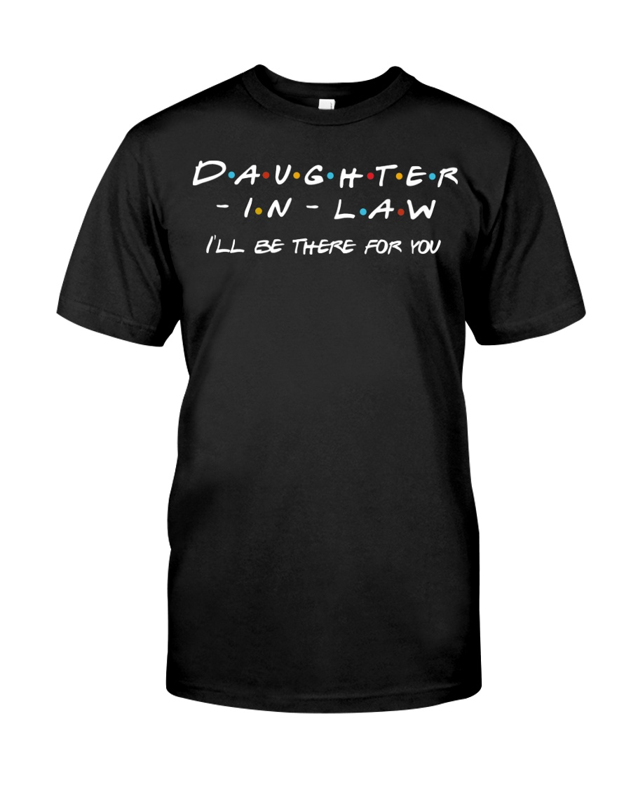 Daughter-in-law I'll be there for you Classic T-Shirt