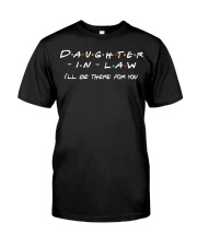 Daughter-in-law I'll be there for you Classic T-Shirt front