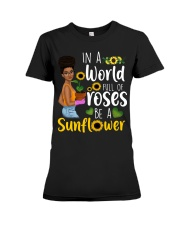 In a world full of roses be a sunflower Premium Fit Ladies Tee thumbnail