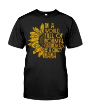 In a world full of normal grandmas Be a crazy nana Classic T-Shirt front