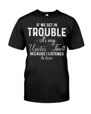 If we get in Trouble It's my Uncle's Fault  Classic T-Shirt thumbnail