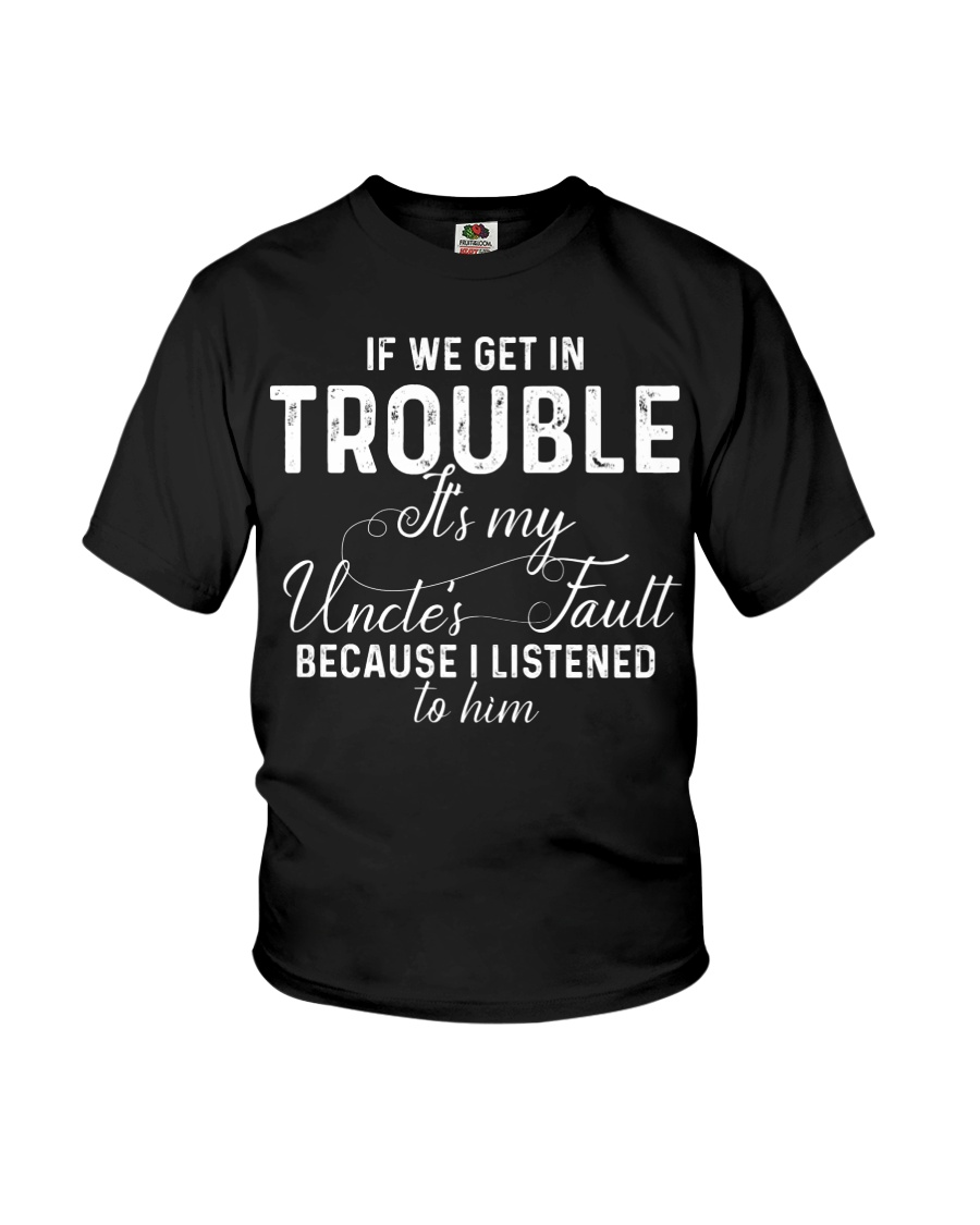 If we get in Trouble It's my Uncle's Fault  Youth T-Shirt
