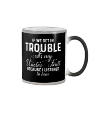 If we get in Trouble It's my Uncle's Fault  Color Changing Mug thumbnail