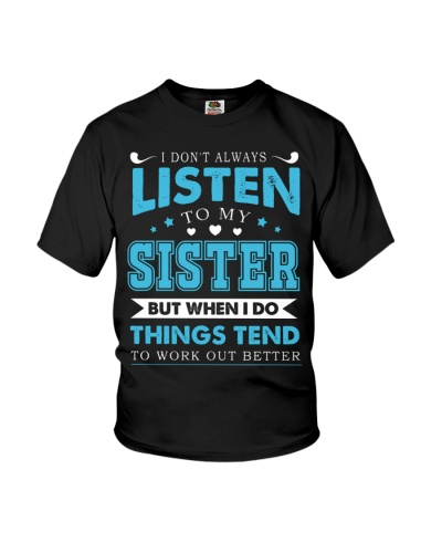SISTER - I DON'T ALWAYS LISTEN TO MY SISTER
