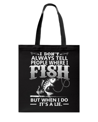 I Dont Always Tell People Where I Fish T-Shirt
