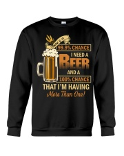 There's a 999 Chance I Need a Beer Crewneck Sweatshirt thumbnail