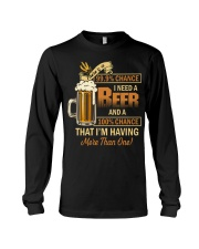 There's a 999 Chance I Need a Beer Long Sleeve Tee thumbnail