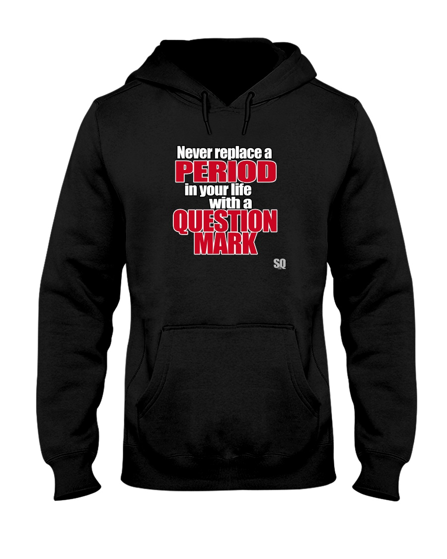 SUPER QUOTES - NEVER REPLACE A PERIOD blk Hooded Sweatshirt