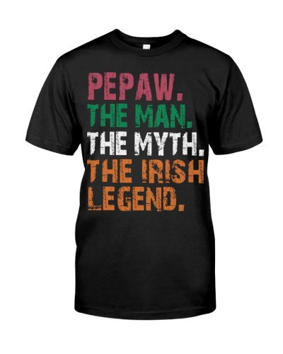 Pepaw - The Man The Myth The Irish Legend