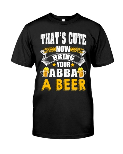 That's Cute Now Bring Your Abba A Beer