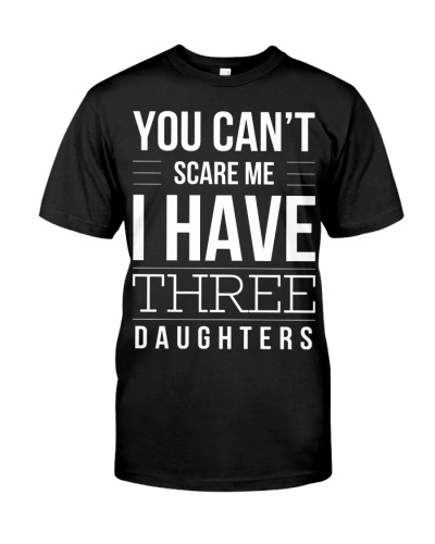 You cant scare me I have THREE Daughters