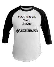 Father's Day 2020 Quarantine Baseball Tee Baseball Tee front