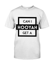Can I Get a HOOYAH Shit  Classic T-Shirt front