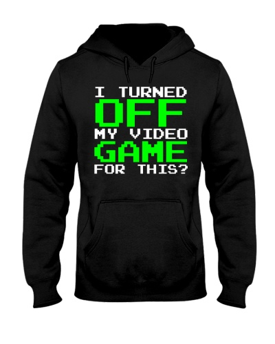I turned off Funny Video Game Hoodie