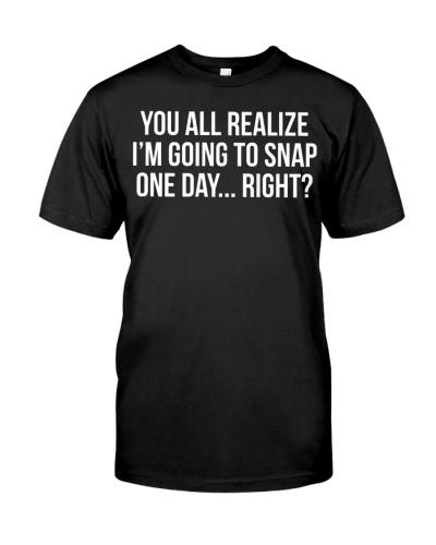 I'm Going To Snap Funny Joke T-shirt