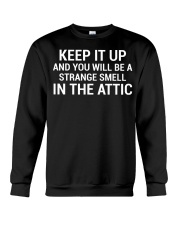 Keep It Up Funny Sarcastic Quote T-Shirt Crewneck Sweatshirt tile