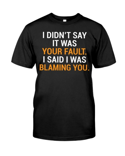 Your Fault Funny Witty Co-worker T-Shirt