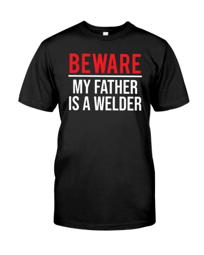 Beware My Father Is A Welder Funny Welding T-shirt