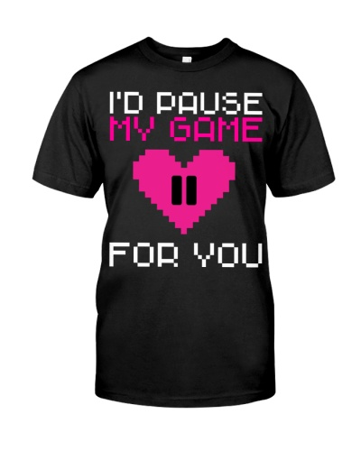 I'd pause my game Cute Gamer T-shirt