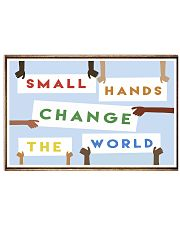 Small Hands Change The World 2 17x11 Poster front