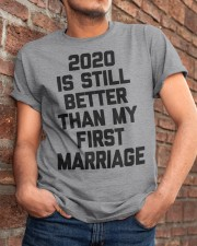 2020 is still better than my first marriage Classic T-Shirt apparel-classic-tshirt-lifestyle-26