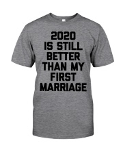 2020 is still better than my first marriage Classic T-Shirt front