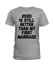 2020 is still better than my first marriage Ladies T-Shirt tile