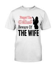 Forget The Pitbull Beware Of The Wife Classic T-Shirt front