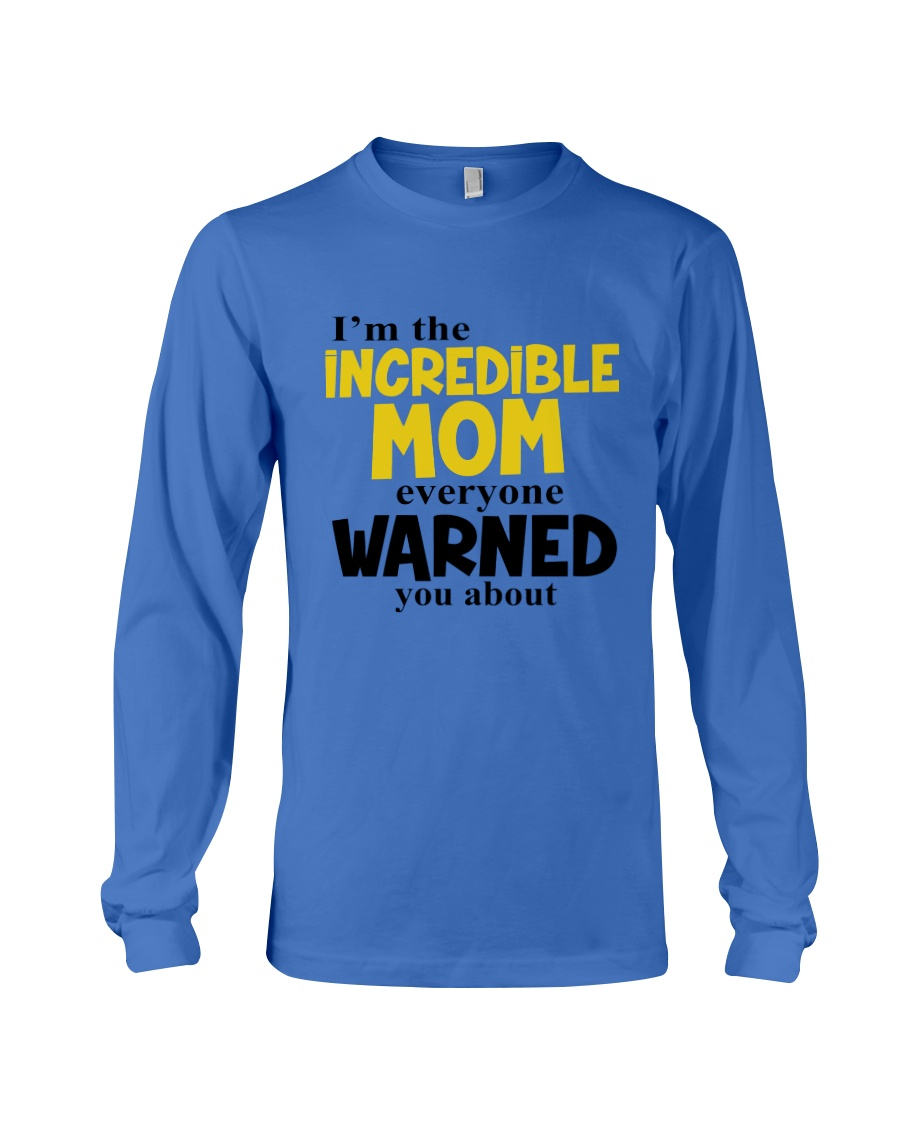 I'm The Mom Everyone Warned You About Long Sleeve Tee
