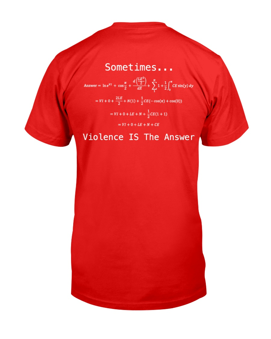 Sometimes Violence Is The Answer Classic T-Shirt