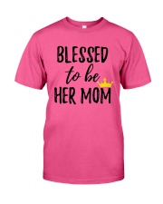 Blessed To Be Her Mom Classic T-Shirt front