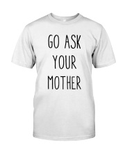 Go Ask Your Mother Classic T-Shirt front