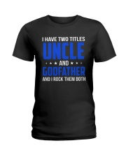 I Have Two Titles Uncle And Godfather Ladies T-Shirt thumbnail