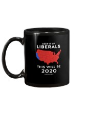 KEEP IT UP LIBERALS THIS WILL BE 2020 Mug back