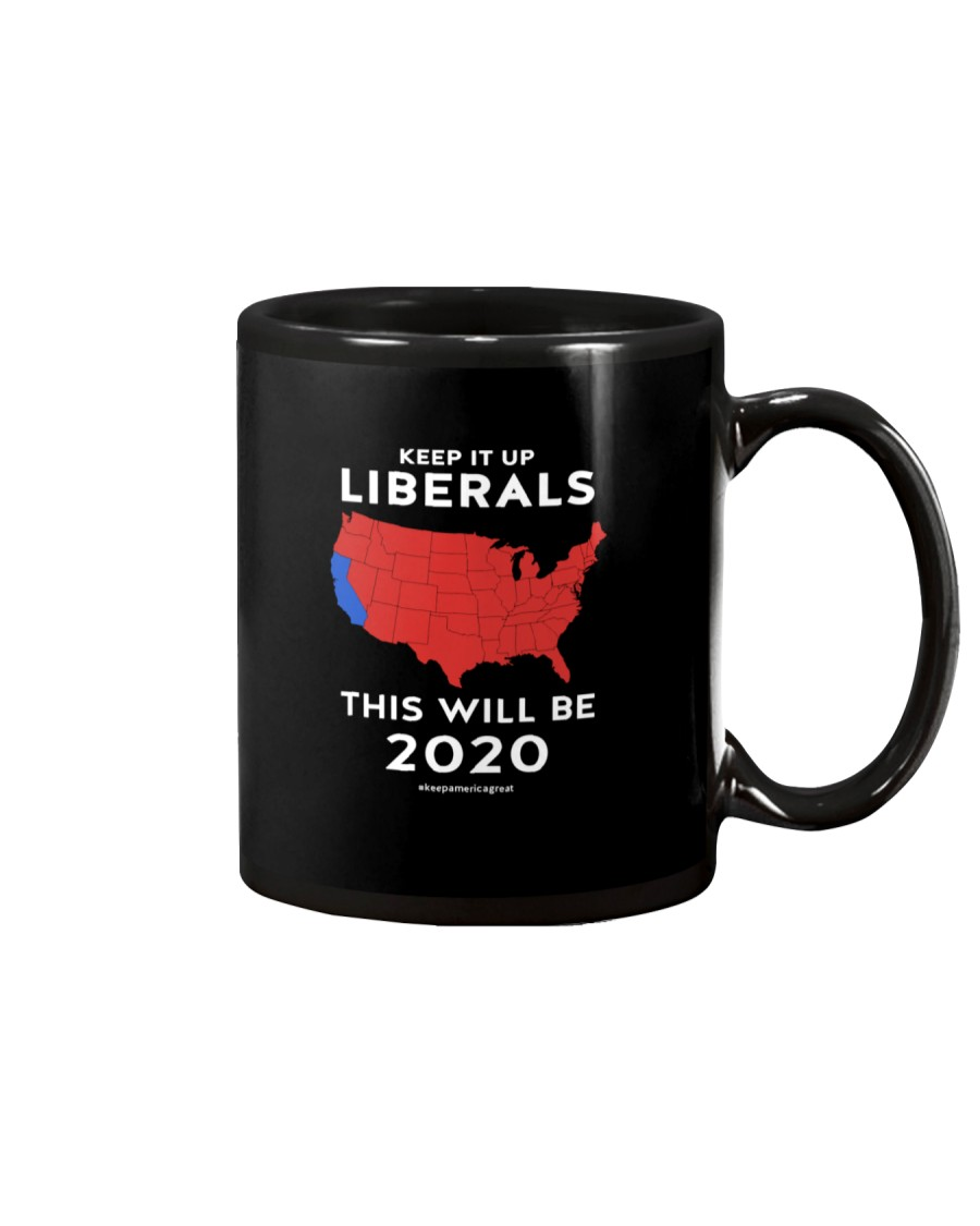 KEEP IT UP LIBERALS THIS WILL BE 2020 Mug
