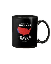 KEEP IT UP LIBERALS THIS WILL BE 2020 Mug front