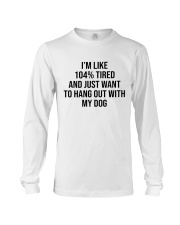 Just Want To Hang Out With My Dog Long Sleeve Tee thumbnail