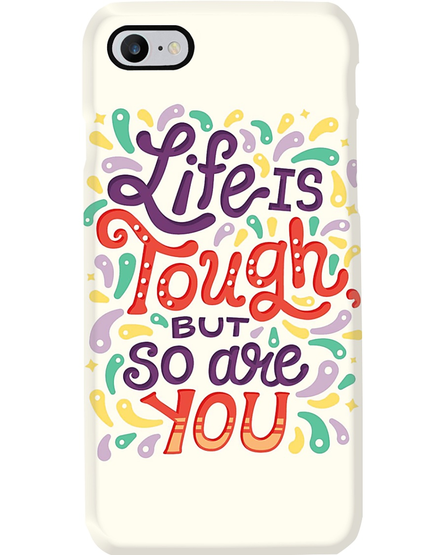 Life Is Tough But So You Are Phone Case