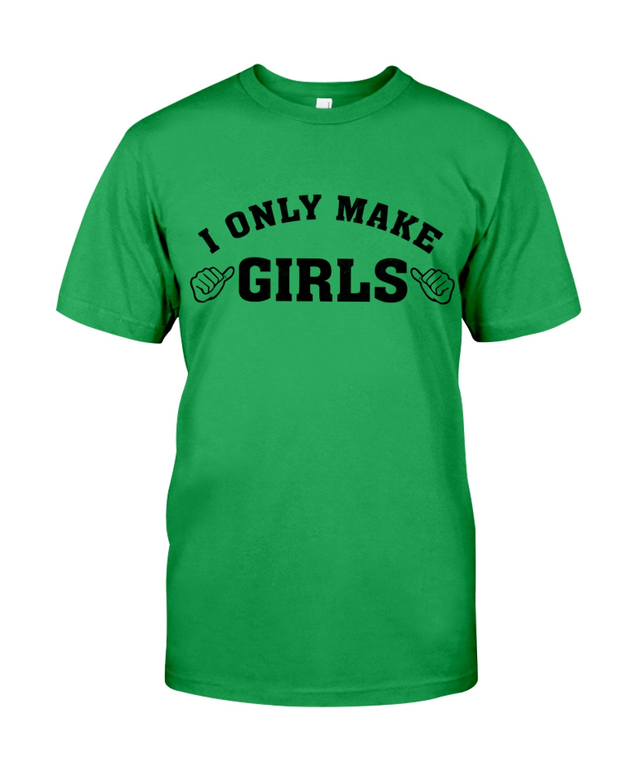 I Only Make Girls Classic T-Shirt