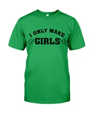 I Only Make Girls Classic T-Shirt front
