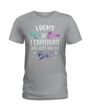 I Caffeinate And Hope For The Best Ladies T-Shirt front