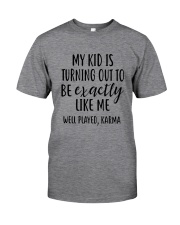 My Kid Is Turning Out To Be Exactly Like Me Classic T-Shirt thumbnail